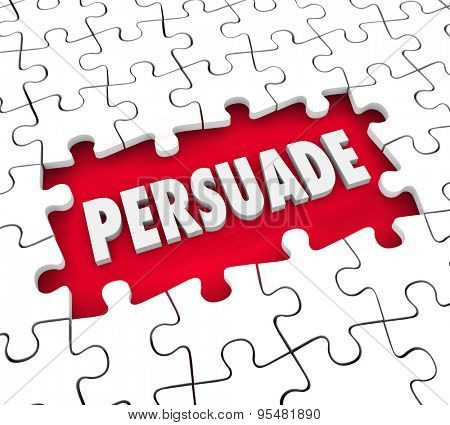 Persuade word in 3d letters in a hole in puzzle pieces to illustrate persuasion, influence and convincing in an argument leading to a decision