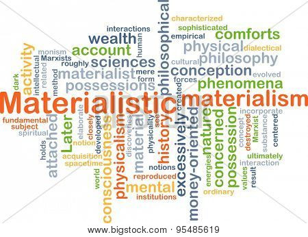 Background concept wordcloud illustration of materialistic
