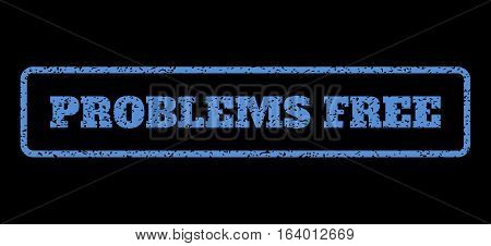 Blue rubber seal stamp with Problems Free text. Vector caption inside rounded rectangular frame. Grunge design and dust texture for watermark labels. Horisontal sign on a black background.