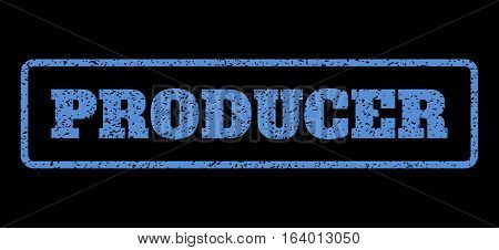 Blue rubber seal stamp with Producer text. Vector message inside rounded rectangular banner. Grunge design and unclean texture for watermark labels. Horisontal emblem on a black background.