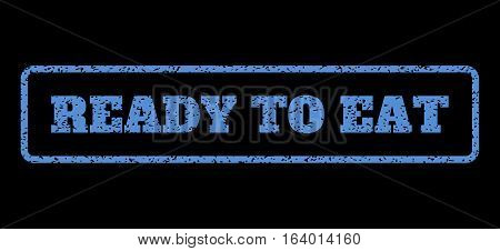 Blue rubber seal stamp with Ready To Eat text. Vector caption inside rounded rectangular banner. Grunge design and dirty texture for watermark labels. Horisontal sticker on a black background.