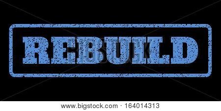 Blue rubber seal stamp with Rebuild text. Vector tag inside rounded rectangular shape. Grunge design and dirty texture for watermark labels. Horisontal sticker on a black background.