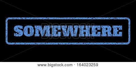 Blue rubber seal stamp with Somewhere text. Vector message inside rounded rectangular banner. Grunge design and dirty texture for watermark labels. Horisontal emblem on a black background.