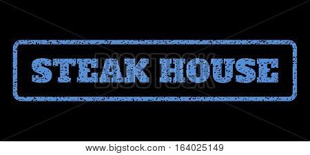 Blue rubber seal stamp with Steak House text. Vector tag inside rounded rectangular frame. Grunge design and dirty texture for watermark labels. Horisontal sticker on a black background.