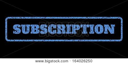 Blue rubber seal stamp with Subscription text. Vector tag inside rounded rectangular frame. Grunge design and dust texture for watermark labels. Horisontal sign on a black background.