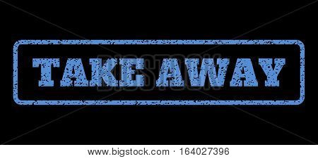 Blue rubber seal stamp with Take Away text. Vector message inside rounded rectangular banner. Grunge design and dirty texture for watermark labels. Horisontal sticker on a black background.
