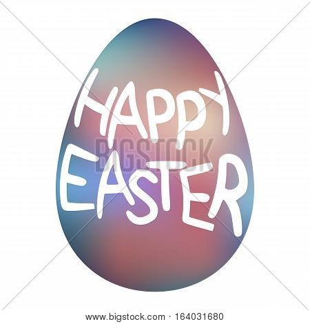 Vector Illustration Of Easter Egg With A Colorful Blurred Background. Lettering On The Egg Happy Eas