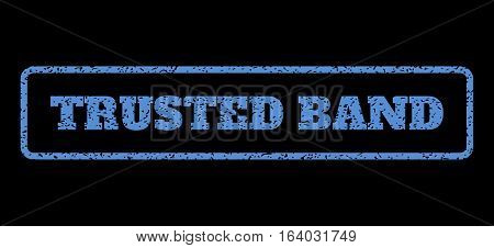 Blue rubber seal stamp with Trusted Band text. Vector message inside rounded rectangular shape. Grunge design and dust texture for watermark labels. Horisontal sticker on a black background.