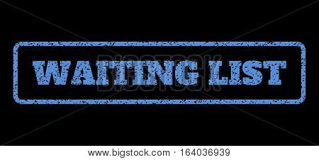 Blue rubber seal stamp with Waiting List text. Vector tag inside rounded rectangular frame. Grunge design and dust texture for watermark labels. Horisontal sticker on a black background.
