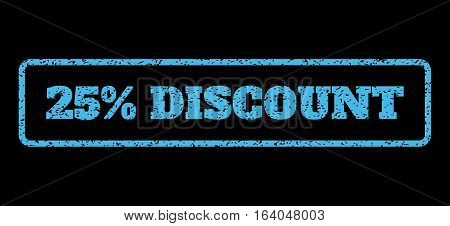 Light Blue rubber seal stamp with 25 Percent Discount text. Vector message inside rounded rectangular shape. Grunge design and scratched texture for watermark labels.