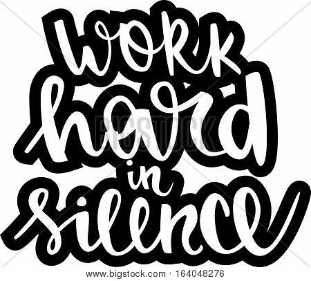 text - ''work hard in silence'' Modern brush calligraphy. Handwritten ink lettering. Hand drawn vector elements. Isolated on white background. Hand drawn lettering element for your design.
