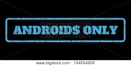 Light Blue rubber seal stamp with Androids Only text. Vector tag inside rounded rectangular banner. Grunge design and dirty texture for watermark labels. Horisontal emblem on a black background.