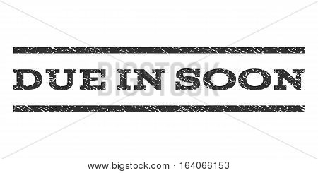 Due In Soon watermark stamp. Text caption between horizontal parallel lines with grunge design style. Rubber seal gray stamp with unclean texture. Vector ink imprint on a white background.