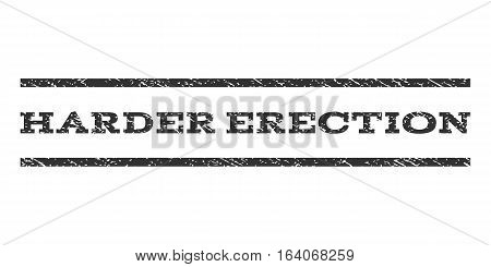 Harder Erection watermark stamp. Text caption between horizontal parallel lines with grunge design style. Rubber seal gray stamp with unclean texture. Vector ink imprint on a white background.