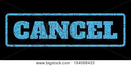 Light Blue rubber seal stamp with Cancel text. Vector tag inside rounded rectangular shape. Grunge design and unclean texture for watermark labels. Horisontal sign on a black background.