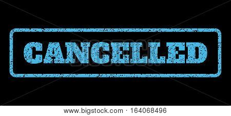 Light Blue rubber seal stamp with Cancelled text. Vector caption inside rounded rectangular banner. Grunge design and dust texture for watermark labels. Horisontal sticker on a black background.
