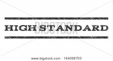 High Standard watermark stamp. Text tag between horizontal parallel lines with grunge design style. Rubber seal gray stamp with dirty texture. Vector ink imprint on a white background.