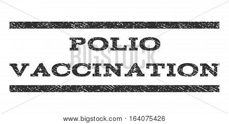 Polio Vaccination watermark stamp. Text tag between horizontal parallel lines with grunge design style. Rubber seal gray stamp with scratched texture. Vector ink imprint on a white background.