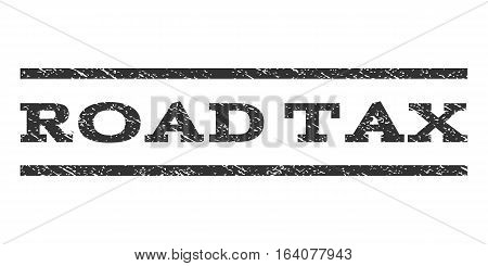 Road Tax watermark stamp. Text tag between horizontal parallel lines with grunge design style. Rubber seal gray stamp with unclean texture. Vector ink imprint on a white background.