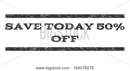 Save Today 50 Percent Off watermark stamp. Text caption between horizontal parallel lines with grunge design style. Rubber seal gray stamp with unclean texture.