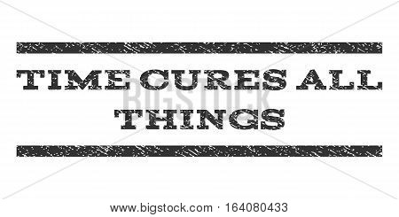 Time Cures All Things watermark stamp. Text tag between horizontal parallel lines with grunge design style. Rubber seal gray stamp with dust texture. Vector ink imprint on a white background.