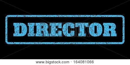 Light Blue rubber seal stamp with Director text. Vector message inside rounded rectangular shape. Grunge design and scratched texture for watermark labels. Horisontal sign on a black background.