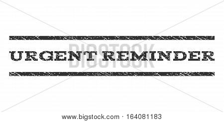 Urgent Reminder watermark stamp. Text caption between horizontal parallel lines with grunge design style. Rubber seal gray stamp with scratched texture. Vector ink imprint on a white background.