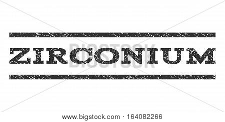Zirconium watermark stamp. Text caption between horizontal parallel lines with grunge design style. Rubber seal gray stamp with unclean texture. Vector ink imprint on a white background.