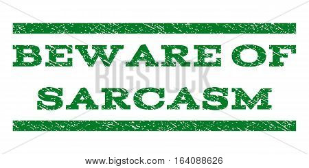 Beware Of Sarcasm watermark stamp. Text tag between horizontal parallel lines with grunge design style. Rubber seal green stamp with unclean texture. Vector ink imprint on a white background.
