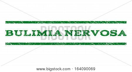 Bulimia Nervosa watermark stamp. Text tag between horizontal parallel lines with grunge design style. Rubber seal green stamp with scratched texture. Vector ink imprint on a white background.