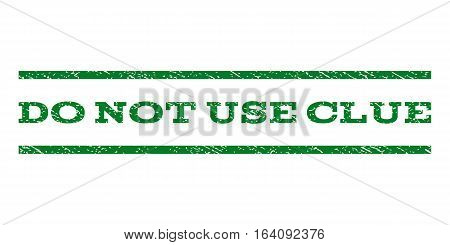 Do Not Use Clue watermark stamp. Text caption between horizontal parallel lines with grunge design style. Rubber seal green stamp with scratched texture. Vector ink imprint on a white background.