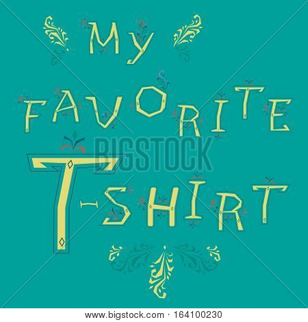 Inscription My favorite T-shirt. Delicate letters with floral decor. Graceful artistic font. Illustration