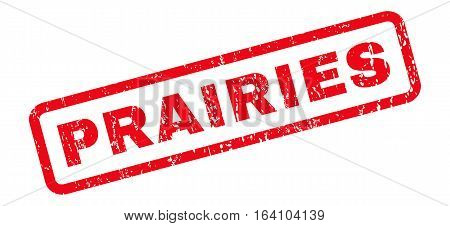 Prairies text rubber seal stamp watermark. Caption inside rounded rectangular shape with grunge design and dirty texture. Slanted glyph red ink sign on a white background.