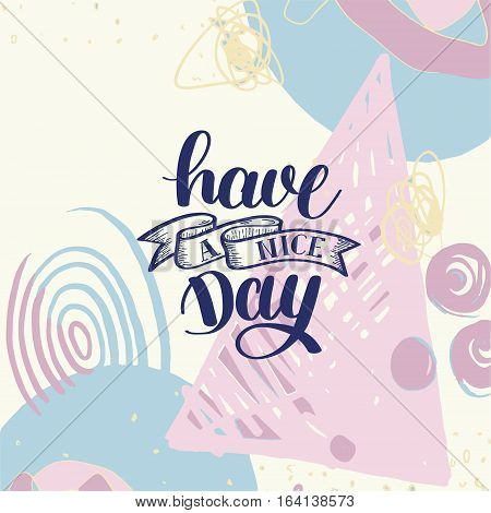 Have a nice day hand lettering phrase on abstract background, calligraphy vector illustration