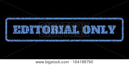 Blue rubber seal stamp with Editorial Only text. Vector caption inside rounded rectangular banner. Grunge design and unclean texture for watermark labels. Horisontal sticker on a black background.