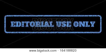 Blue rubber seal stamp with Editorial Use Only text. Vector tag inside rounded rectangular shape. Grunge design and dust texture for watermark labels. Horisontal sticker on a black background.