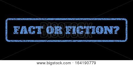 Blue rubber seal stamp with Fact Or Fiction Question text. Vector caption inside rounded rectangular banner. Grunge design and dust texture for watermark labels.