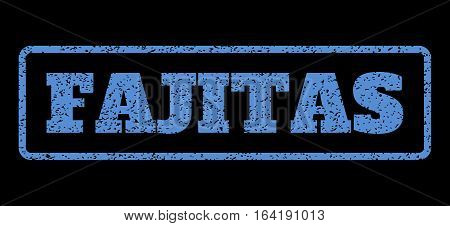 Blue rubber seal stamp with Fajitas text. Vector tag inside rounded rectangular frame. Grunge design and scratched texture for watermark labels. Horisontal sticker on a black background.