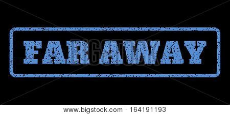 Blue rubber seal stamp with Far Away text. Vector caption inside rounded rectangular frame. Grunge design and dirty texture for watermark labels. Horisontal emblem on a black background.