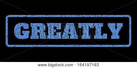 Blue rubber seal stamp with Greatly text. Vector caption inside rounded rectangular frame. Grunge design and dirty texture for watermark labels. Horisontal emblem on a black background.
