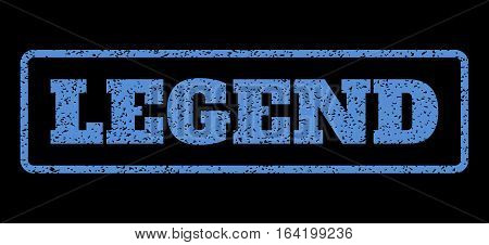 Blue rubber seal stamp with Legend text. Vector tag inside rounded rectangular banner. Grunge design and dust texture for watermark labels. Horisontal emblem on a black background.