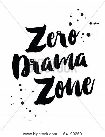 Zero Drama Zone Motivational Hand lettering Typography Design with ink splatters on white background