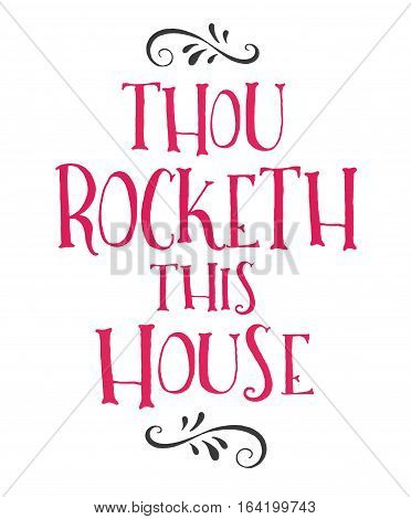 Thou Rocketh This House Fun Modern Hand Lettering Style Typography Design i Bright Pink with design ornament accents on top and bottom in black