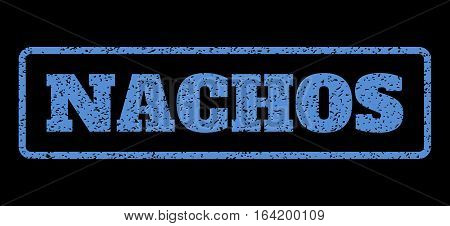 Blue rubber seal stamp with Nachos text. Vector caption inside rounded rectangular banner. Grunge design and dirty texture for watermark labels. Horisontal sticker on a black background.