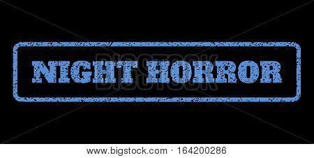 Blue rubber seal stamp with Night Horror text. Vector tag inside rounded rectangular frame. Grunge design and unclean texture for watermark labels. Horisontal sticker on a black background.
