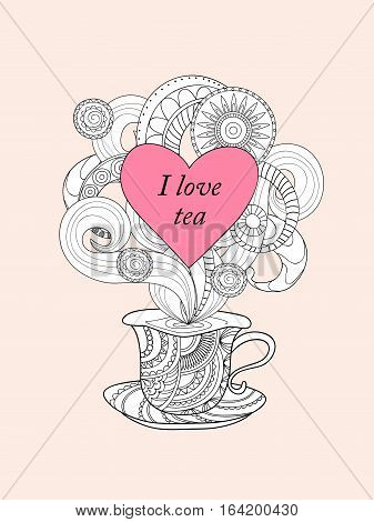 Hand drawn decorated cup in zen style and text I love tea. Image for invitation save date tea party romantic holiday adult antistress coloring book print for decorate t-shirt tunic bag dishes. eps 10.