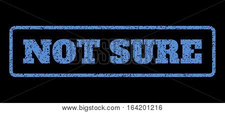 Blue rubber seal stamp with Not Sure text. Vector tag inside rounded rectangular shape. Grunge design and unclean texture for watermark labels. Horisontal sticker on a black background.