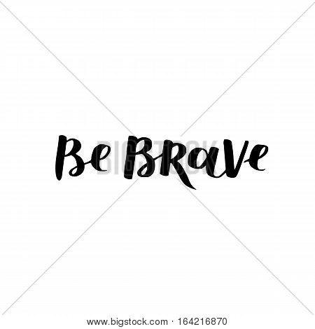 Hand Drawn Quote About Courage And Braveness. Be Brave Be Wild Phrases For Card Or Poster. Vector In