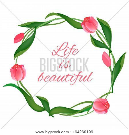 Postcard with a round frame of pink tulips and leaves with caligraphy text on white background. Design for greeting cards, wedding invitations. Spring colorful Flower Wreath. Vector illustration
