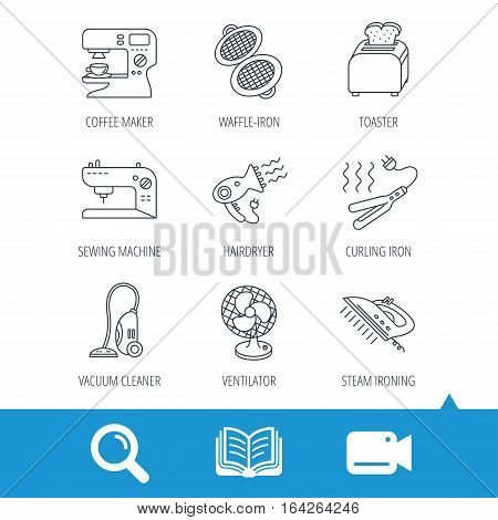 Coffee maker, sewing machine and toaster icons. Ventilator, vacuum cleaner linear signs. Hair dryer, steam ironing and waffle-iron icons. Video cam, book and magnifier search icons. Vector